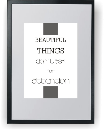 Beautiful things don`t ask for attention - plakat A3 w ramce