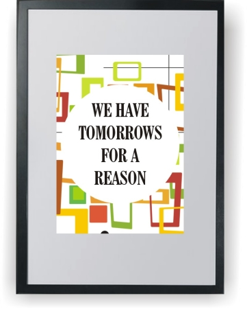 WE HAVE TOMMOROWS FOR A REASON - plakat a3 w ramce